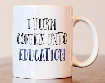 Gift for teacher, Teacher gift, I Turn coffee into education mug, teacher mug, teacher gifts christmas, christmas gift for teacher