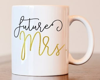 Future Mrs Mug, Future Mrs, Engagement Gift, Engagement Mug, Gift for Fiance, Future Mrs Cup, Bride to be gift, gift for bride to be