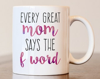 Mothers day gift, Gift for mom, Gift for mothers day, every great mom says the f word, mothers day gift, mom gift, mom mug, mothers day mug