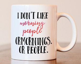 I don't like morning people. or mornings. or people. coffee Mug, morning person coffee mug, gag gift, coffee lovers gift, heat pressed mug