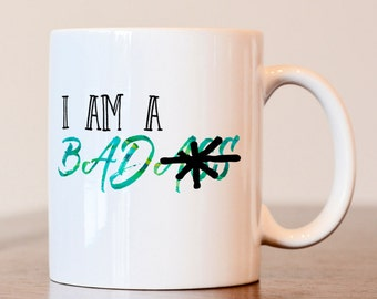 I am a badass mug, Im a badass, funny mug, girl boss, girlboss, sarcastic mug, funny coffee mug, gift for best friend, gift for friend,