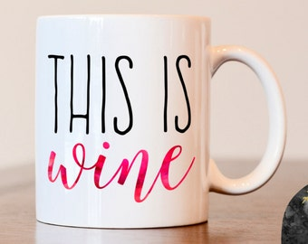 The Is Wine Coffee Mug, Wine Lovers Mug, Gift for Friend, Funny Mug, This is Wine Mug, Custom Wine Coffee Mug, Wine Lovers Coffee Mug