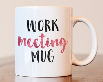 Gift for boss, Gift for coworker, Work meeting mug, Coworker coffee mug, Work mug, Coworker gift, Boss gift,  work gift, funny mug