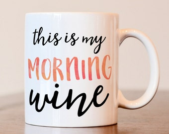 gift for mom, wine lover gift, gift for wine lover, this is my morning wine mug, wine coffee mug, gift for best friend, gift for friend