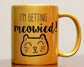 I'm Getting Meowied Mug, Engagement Mug, I'm getting married mug, cat mom mug, engagement gift, mug for engagement, cat lover, Gold mug