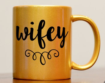 Wifey Mug, Gold Wifey Mug, Gold Mug, Future Mrs Mug, Gift for Bride to be, Gift for Wife, Gold Wife Mug, Metallic Gold mug, Gold Mug