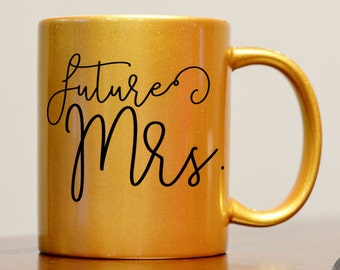 Future Mrs Mug, Future Mrs, Engagement Gift, Gold Engagement Mug, Gift for Fiance, Future Mrs Cup, Bride to be gift, Gold Bride Mug