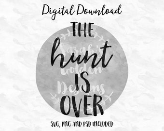 The Hunt Is Over, Digital Download, Engagement Sign SVG, Engagement Prop Sign, Engagement Photos Sign, PSD, PNG