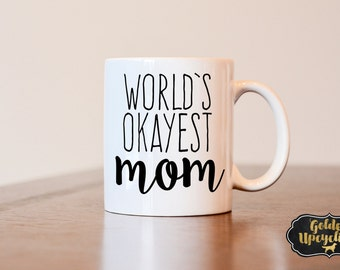 Mothers Day Gift, Mothers Day Mug, World's okayest mom, worlds okayest mom mug, funny mothers day gift, gag gift, funny mug, coffee mug