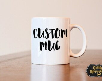 Custom Coffee Mug, Gift for girlfriend, Custom designed gift, Unique, Coffee Lovers Gift, Customize a Coffee Mug, Gift for Friend, Joke Gift