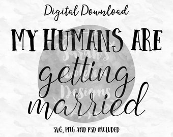 My Humans are Getting Married Sign, Digital Download, Engagement Sign SVG, Engagement Dog Sign, Dog Engagement Photos Sign, PSD, PNG