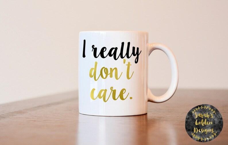 I really don't care mug, funny mug, funny coffee mug, funny gift, gift for coworker, really don't care coffee mug, joke gift, gag gift