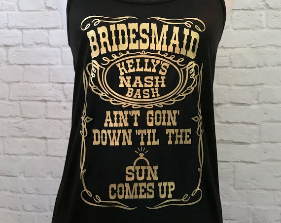 Whiskey Custom Bachelorette Bridal Party Bridesmaid Ain't Goin Down Till The Tank The Sun Comes Up Tank Top