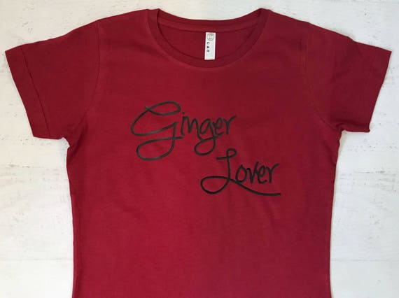 Ginger Lover for the ones who love Gingers and Redheads Women's T-shirt Pictured in Garnet