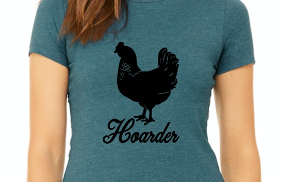 Chicken Hoarder women's t-shirt Pictured in Heather Deep Teal with Black Print