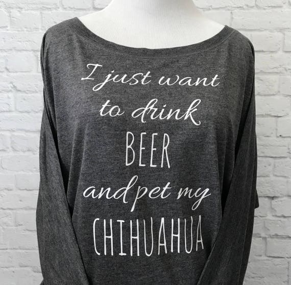 I just want to drink BEER and pet my CHIHUAHUA Flowy off the Shoulder Long Sleeve T-shirt or customize with your own pet