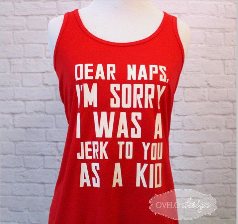 e5761abbf8 Dear naps I'm sorry I was a jerk to you as a kid Funny | Etsy