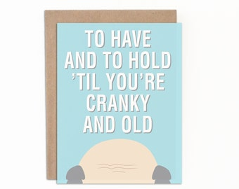To Have and To Hold 'Til You're Cranky and Old, Wedding or Anniversary Card, Card for Husband, Card for Wife, Card for Fiancee