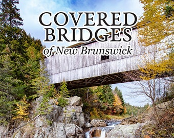 Covered Bridges of New Brunswick, NB Art, NB Book, nb photos, New Brunswick Photos