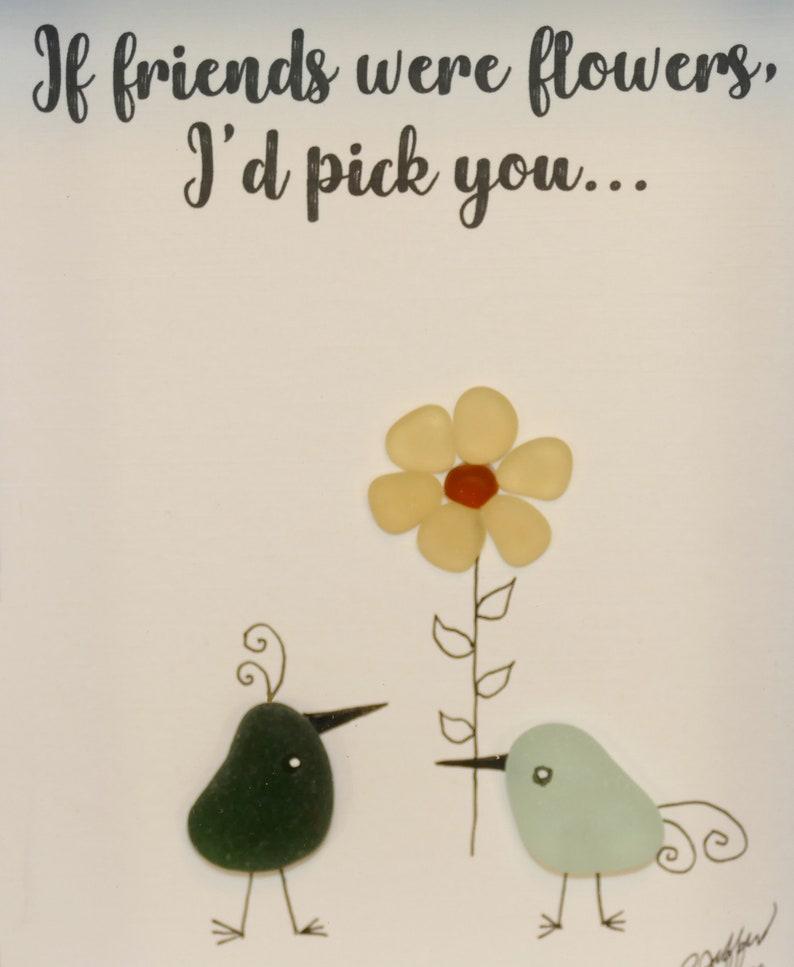 SEA GLASS BIRDFlower Art If Friends Were Flowers Genuine Surf Tumbled I/'d Pick You 5 x 7 Barnwood Shadow Box Frame