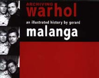 ARCHIVING WARHOL: An Illustrated History / Biography - By Gerard Malanga - Andy Warhol's chief assistant at the FACTORY