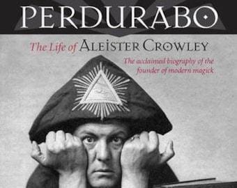 PERDURABO: The Life of Aleister Crowley - by Richard Kaczynski - Occult Bio