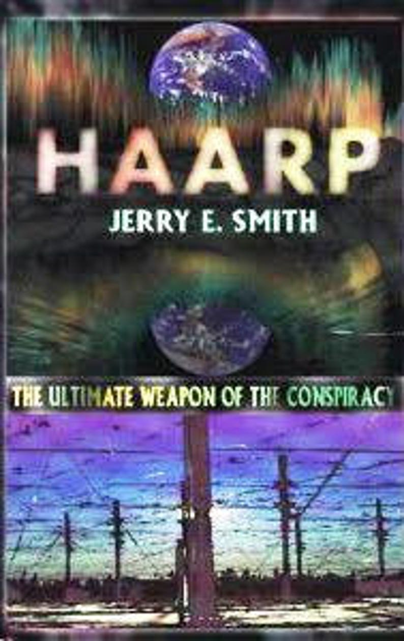 HAARP: The Ultimate Weapon - by Jerry E  Smith - Conspiracy / NWO