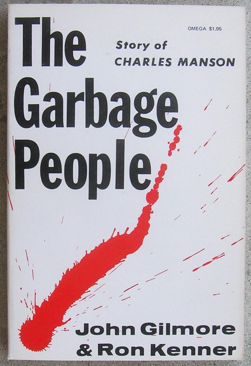 GARBAGE PEOPLE: The Manson Family Saga - by John Gilmore & Ron Kenner