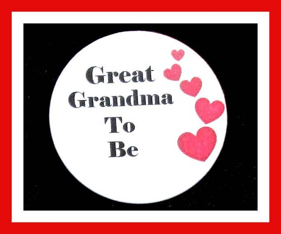 Great Grandma To Be,Baby Shower Favors,Its a Girl,Its a Boy,Favor Tags,Button Pin - 2.25""