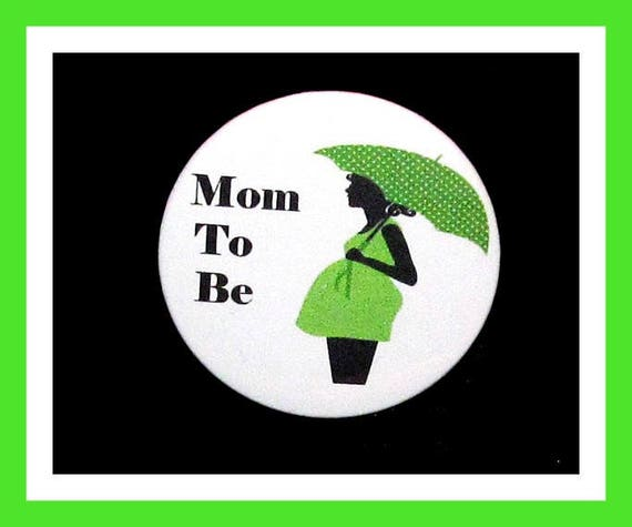 Mom To Be, Baby Shower Favors,Its a Girl,Its a Boy Favors,Button Pin - 2.25""