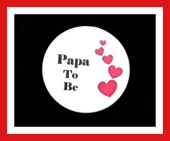 Papa To Be,Baby Shower Favors,Its a Girl,Its a Boy,Button Pin - 2.25""