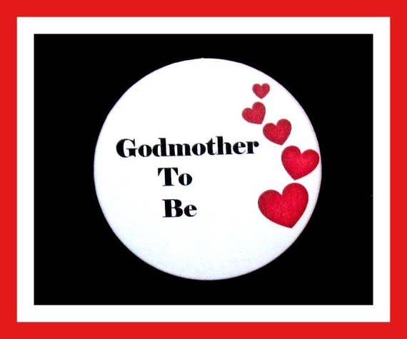 Godmother To Be,Baby Shower Favors,Its a Boy,Its a Girl, Button Pin - 2.25""
