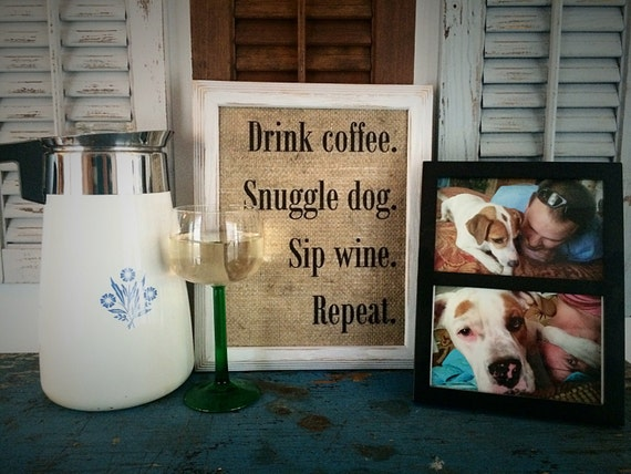 Burlap Drink Coffee Snuggle Dog Sip Wine Repeat Print Home Decor Housewarming Gift Kitchen And Bar Sign Dog Lover Sign