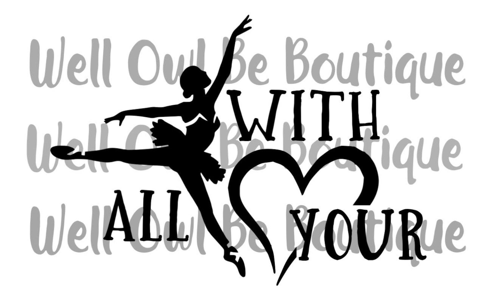 dance with all your heart|dance svg|ballet svg|dancing svg|ballet dancer svg|heart svg|dance|ballet|svg