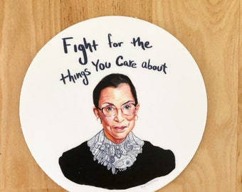 Ruth Bader Ginsburg, STICKER, inspiring quote and portrait - fight for the things you care about, RBG