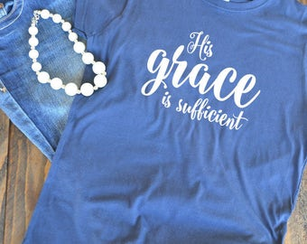 His grace is sufficient - Christian graphic t-shirt  - woman's graphic t-shirt - Bible verse - hymn
