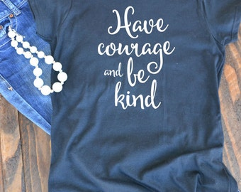 Have courage and be kind Cinderella quote womens graphic t-shirt  - woman's graphic t-shirt - Disney Cinderella quote