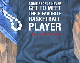 Some people never get to meet their favorite basketball player I raised mine graphic t-shirt - mom t-shirt - basketball mom