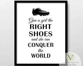 Give a girl the right shoes and she can conquer the world sign, Digital Download Print, Soccer Wall Art, Girl's Sports Print