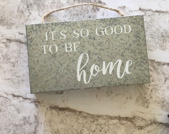 Its so Good to Be Home|  Decorative Metal Sign