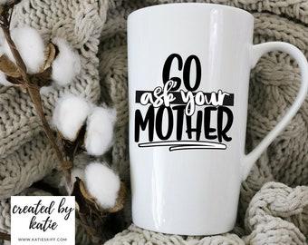 Go Ask Your Mother  |  16 oz Latte Mug