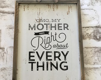 OMG My Mother Was Right   | Handpainted Wood Sign
