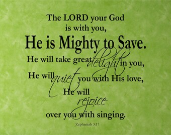 Scripture Vinyl Wall Decal......The LORD your God is with you.....He is Mighty to Save - multiple sizes...christian bible verse