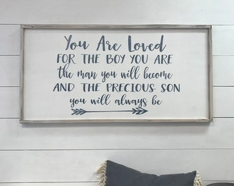 You are loved for the boy you are, the man you will become and the precious son you will always be - 18x36 - wood sign