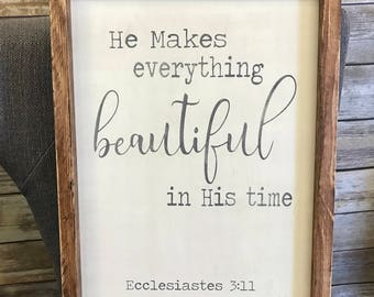 He makes everything beautiful in his time - Ecclesiastes 3:11, 12x18, Framed wood sign