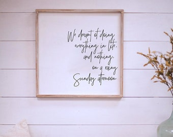 We Dreamt of Doing Everything in Life...- 24x24 - Wood Sign