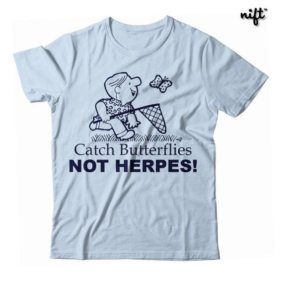 4ed095ff5 Catch Butterflies Not Herpes UNISEX T-shirt | Etsy