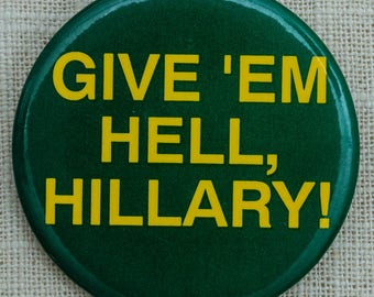 Give 'Em Hell Hillary Button Hillary Clinton Pin-Back Button Vtg Pin 7EE