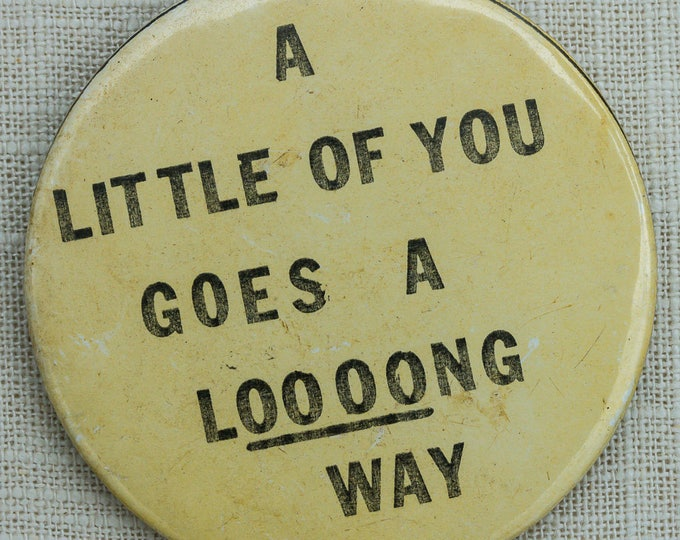 """Vintage Button Creepy Pick Up Line """"A Little Of Your Goes A Loooong Way"""" Pin-Back 7QQ"""