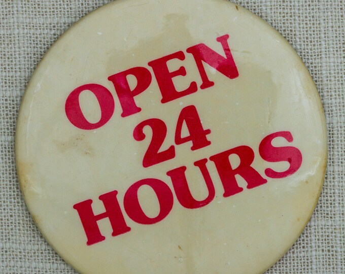 Open 24 Hours Button Vintage Pin-Back Button Vtg Pin 7QQ